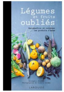 Légumes et fruits oubliés : Reconnaître et cuisiner les produits d'antan
