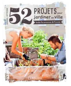 52 projets pour jardiner en ville: - toutes les semaines de l'année