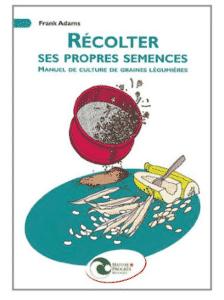 Récolter ses propres semences : Manuel de culture de graines légumières