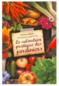 Le calendrier pratique des jardiniers : Une année au potager, au verger et au jardin