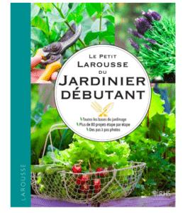 Le guide Larousse du jardinier débutant