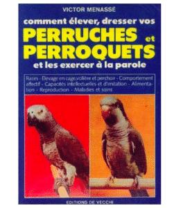 comment élever, dresser vos perruches et perroquets et les exercer à la parole
