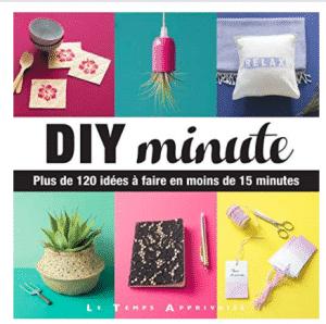 DIY minute - Plus de 120 idées à faire en moins de 15 minutes